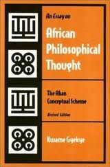 kwame gyekye an essay on african philosophical thought An essay on african philosophical thought has 9 ratings and 0 reviews defining the main principles of a distinct african philosophy, this work rejects t.